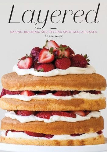 Layered: Baking, Building, and Styling Spectacular Cakes: Amazon.co.uk: Tessa Huff: 9781617691881: Books