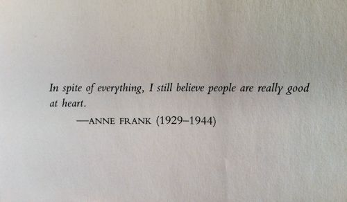 in spite of everything, i still believe you are really good at heart.