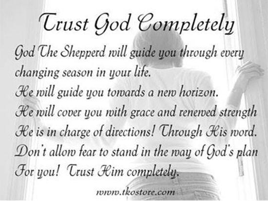 Trust GOD completely....