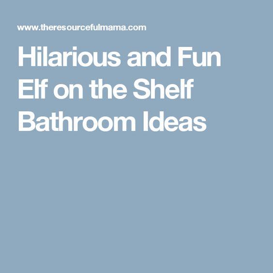 Hilarious and Fun Elf on the Shelf Bathroom Ideas