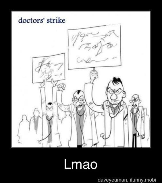 Doctors' handwriting, inversely proportional to years spent in school...?: Doctor S Strike, Doctors Strike, Funny Things, Doctor Strike, Funny Pictures, Funny Stuff, Medical Humor