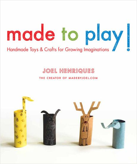 35 craft & toy projects for kids that promote imaginitive & creative play. coming fall '11. thank you joel!