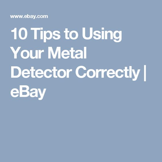 10 Tips to Using Your Metal Detector Correctly | eBay