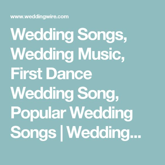 Wedding Songs, Wedding Music, First Dance Wedding Song, Popular Wedding Songs | WeddingWire