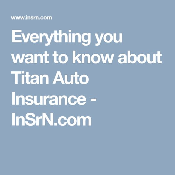 Everything You Want To Know About Titan Auto Insurance State