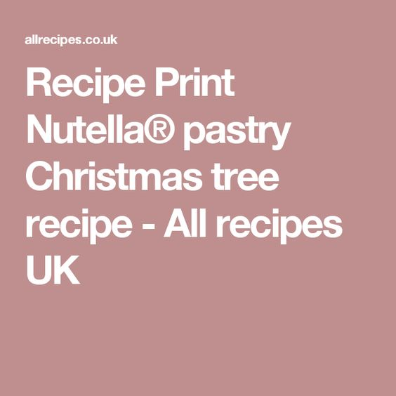 Recipe Print Nutella® pastry Christmas tree recipe - All recipes UK