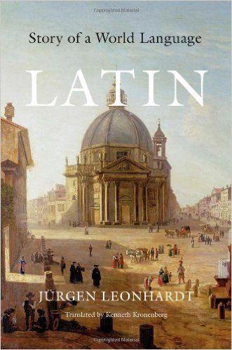 Amazon.com: Latin: Story of a World Language (9780674058071): Jürgen Leonhardt, Kenneth Kronenberg: Books
