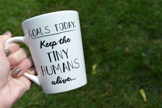 Goals today: keep tiny Humans alive Mug by hopelesswanderer8 on Etsy