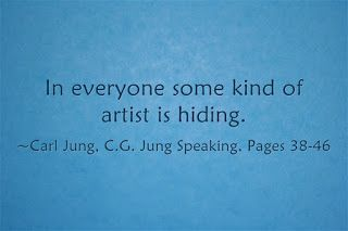 In everyone some kind of artist is hiding. ~Carl Jung, C.G. Jung Speaking: Interviews and Encounters, Pages 38-46: