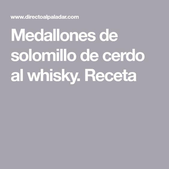 Medallones De Solomillo De Cerdo Al Whisky Receta Solomillo De Cerdo Recetas De Solomillo De Cerdo Cerdo