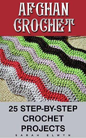 13 January 2016 : Afghan Crochet: 25 Step-by-Step Crochet Projects: (Crochet, Crochet for Beginners, Afghans, Crochet Projects,... by Sarah Elwyn http://www.dailyfreebooks.com/bookinfo.php?book=aHR0cDovL3d3dy5hbWF6b24uY29tL2dwL3Byb2R1Y3QvQjAxQURTMzVGQS8/dGFnPWRhaWx5ZmItMjA=