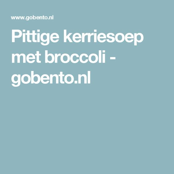 Pittige kerriesoep met broccoli - gobento.nl