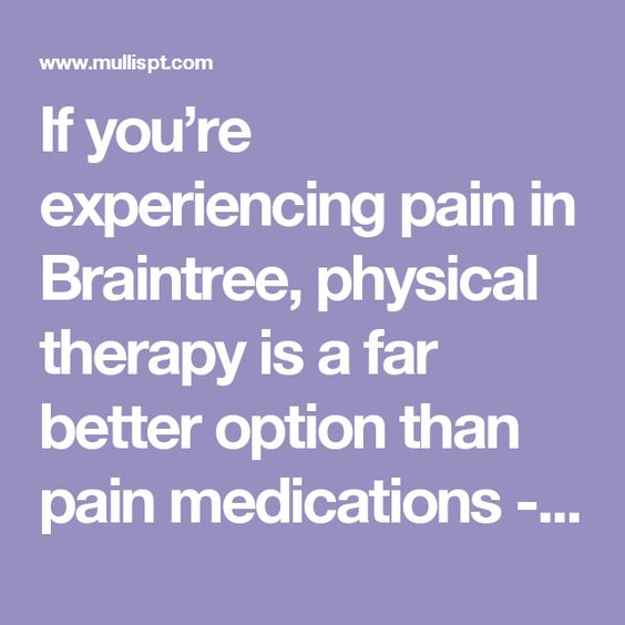 If you're experiencing pain in Braintree, physical therapy is a far better option than pain medications - Mullis and Associates Physical Therapy, Inc.