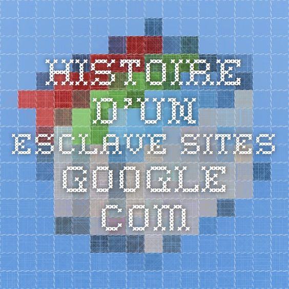 HISTOIRE D'UN ESCLAVE sites.google.com
