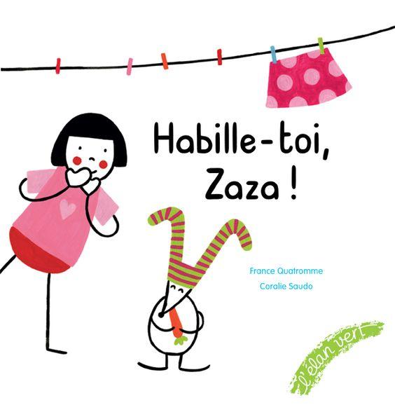 Habille-toi, Zaza !  de France Quatromme, illustré par Coralie Saudo  L'élan vert dans la collection Roudoudou