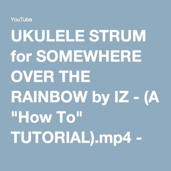 """UKULELE STRUM for SOMEWHERE OVER THE RAINBOW by IZ - (A """"How To"""". Tutorial Mp4Ukulele ..."""