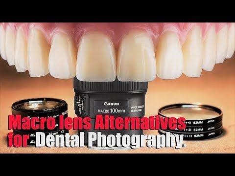 Macro Lens Alternatives For Dental Photography بدائل عدسات الماكرو لتصوير الأسنان Youtube Dental Photography Dental Photography