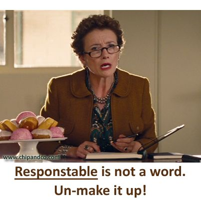 Responstable is not a word. Un-make it up!