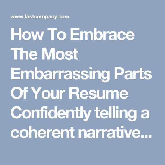 How To Embrace The Most Embarrassing Parts Of Your Resume - parts of a resume