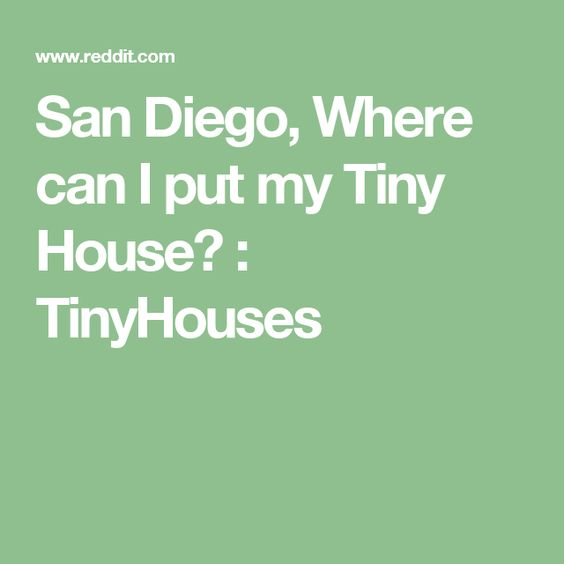 San Diego Where can I put my Tiny House TinyHouses Laws
