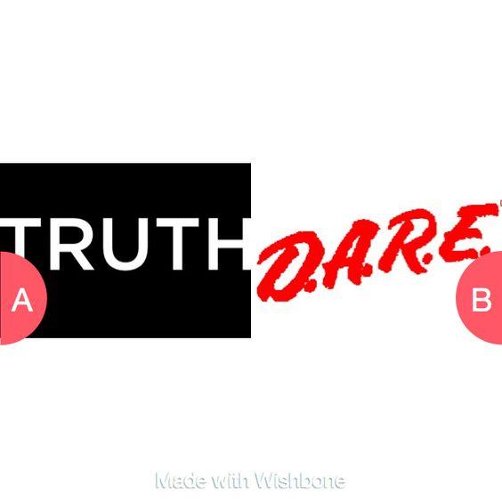 Truth or Dare Tap to vote http://sms.wishbo.ne/U1ak/BHuV2qXbct