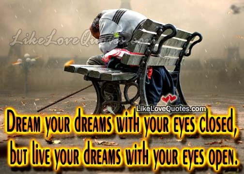 Dream your dreams with your eyes closed