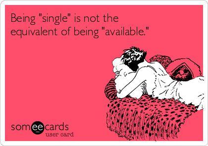 "Being ""single"" is not the equivalent of being ""available."":"