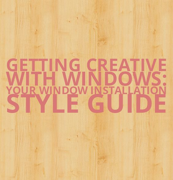 Getting Creative with Windows: Your Window Installation Style Guide http://freedomglass.wordjack.com/business/getting-creative-windows-your-window-installation-style-guide
