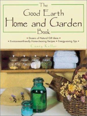 The Good Earth Home & Garden Book by Casey Kellar