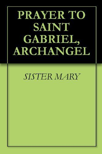 PRAYER TO SAINT GABRIEL, ARCHANGEL by SISTER MARY. $0.99