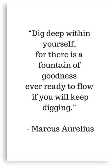 Stoic Philosophy Quotes Marcus Aurelius Dig Deep Within Yourself Canvas Print By Ideasforartists Philosophy Quotes Deep Stoic Quotes Philosophy Quotes