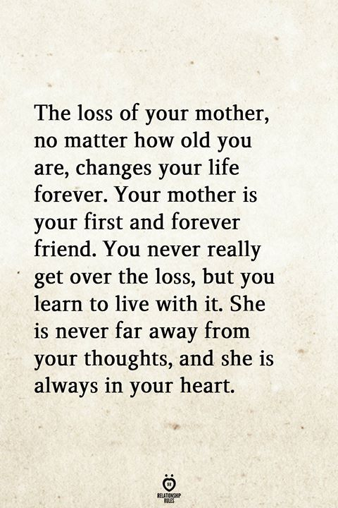 The Loss Of Your Mother No Matter How Old You Are Changes Your Life Forever Mom In Heaven My Mom Quotes Mom I Miss You
