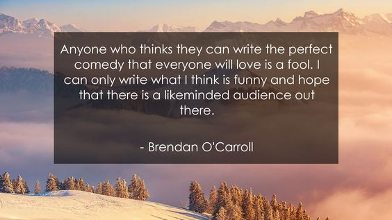 Anyone who thinks they can write the perfect comedy that everyone will love is a fool. I can only write what I think is funny and hope that there is a likeminded audience out there.      #Funny #FunnyQuotes #quote #quotes