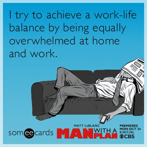 I Try To Achieve A Work Life Balance By Being Equally Overwhelmed At Home And Work Work Stress Humor Work Humor Stress Humor