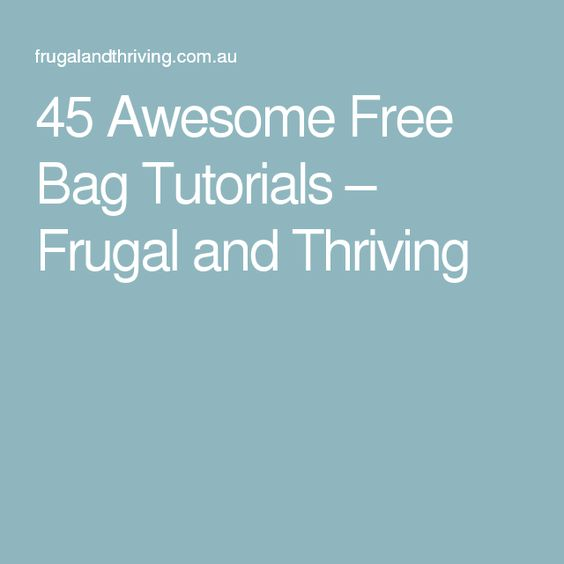 45 Awesome Free Bag Tutorials – Frugal and Thriving