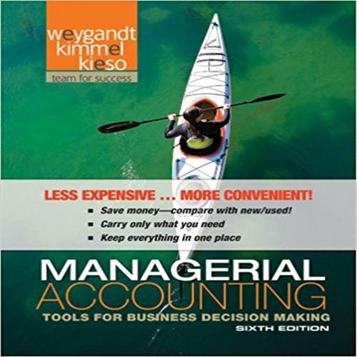 Solution Manual For Managerial Accounting Tools For Business Decision Making 6th Edition By Weygandt Managerial Accounting Accounting Programs Decision Making