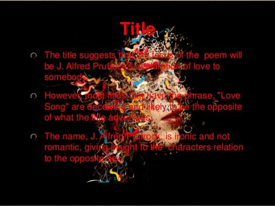Title The title suggests that the focus of the poem will be J. Alfred Prufrock's declaration of love to somebody. However,...