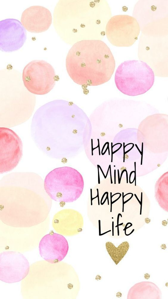35 Inspired Motivational Quotes Phone Wallpapers Page 34 Of 35 Veguci Happy Mind Happy Life Wallpaper Quotes Happy Minds