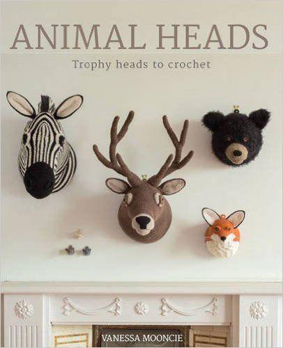 Animal Heads: Trophy Heads to Crochet: Amazon.de: Vanessa Mooncie: Fremdsprachige Bücher