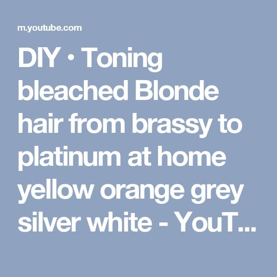 DIY • Toning bleached Blonde hair from brassy to platinum at home yellow orange grey silver white - YouTube
