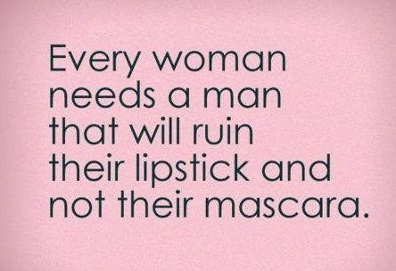 BFQOD: Makeup in Romance #quotes #makeup #love #men #loveadvice #girly #women #girls #goodguys #mascara #lipstick #romance