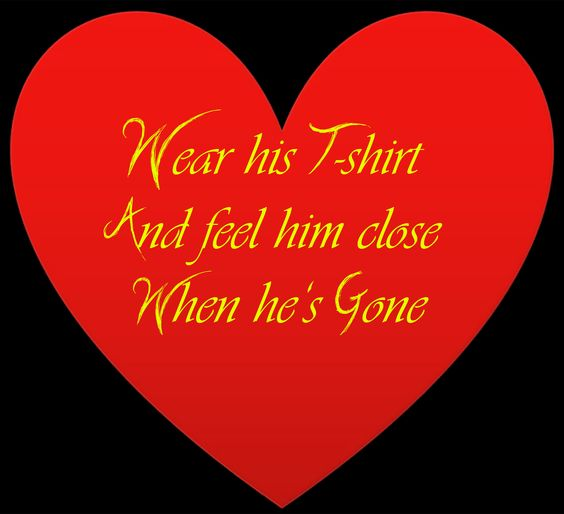 WEAR HIS T-SHIRT AND FEEL HIM CLOSE WHEN HE'S GONE