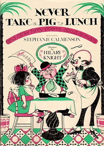 Never Take a Pig to Lunch and other Funny Poems about Animals, by Stephanie Calmenson, illustrated by Hilary Knight