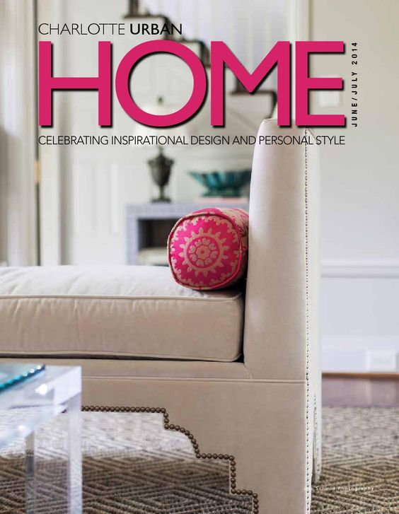 Junejuly14charlotte Urban Home Magazine, Is The Most Widely Read Home And  Garden Magazine In Charlotte