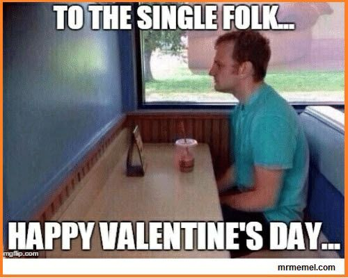 17 Top Valentines Day Memes Single Picture 2020 Valentines Day Memes Valentines Day Memes Single Memes