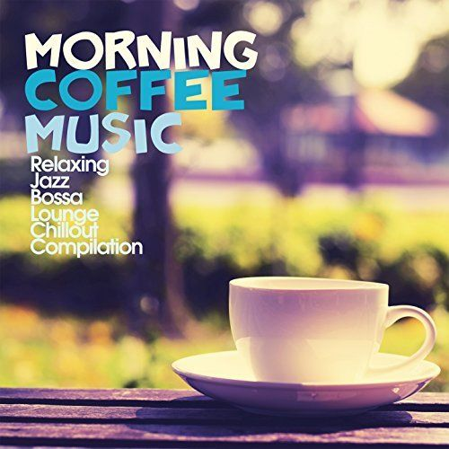 VA - Morning Coffee Music: Relaxing Jazz Bossa Lounge Chillout Compilation (2017)
