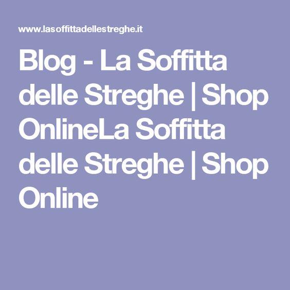 blog - la soffitta delle streghe | shop onlinela soffitta delle