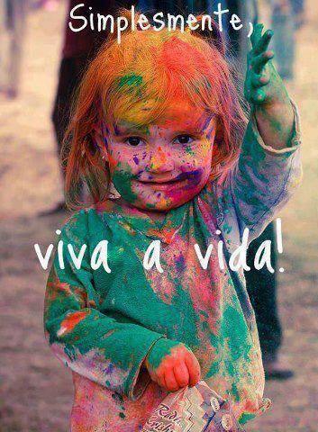 Simplesmente, viva a vida !!!