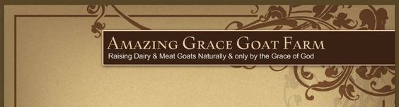 Amazing Grace Goat Farm - Raising Dairy & Meat Goats Naturally & only by the Grace of God