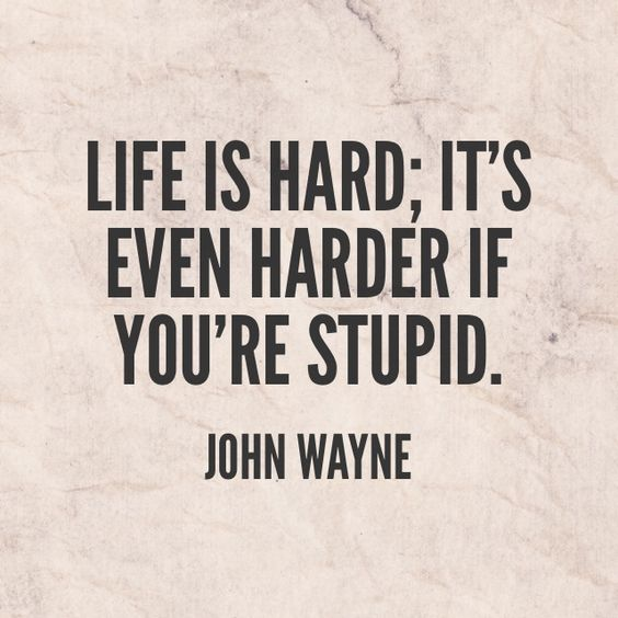 Life Is Hard Quotes: Life Is Hard, Its Even Harder When You're Stupid